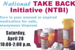 National Take-Back Initiative. Turn in your unused or expired medications for safe, anonymous disposal. Saturday, April 28 10:00-2:00 p.m.