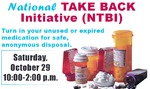National Take Back Initiative (NTBI) Turn in your unused or expired medication for safe, anonymous disposal. Saturday, October 29 10:00-2:00 p.m.
